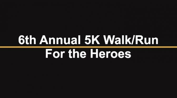 6th Annual 5K Walk/Run for the Heroes
